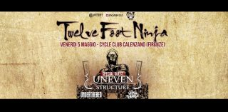 Twelve Foot Ninja & Uneven Structure al Cycle Club