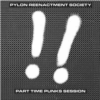Pylon Reenactment Society Part Time Punks Session