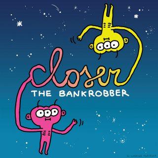 Closer il nuovo singolo dei THE BANKROBBER