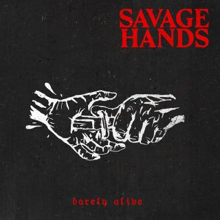 SAVAGE HANDS EP Barely Alive disponibile ora con il nuovo video
