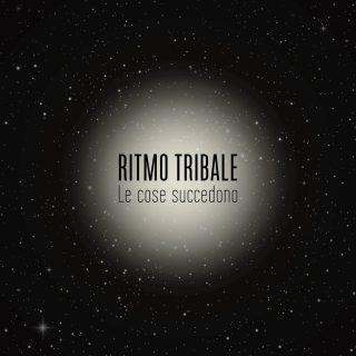 RITMO TRIBALE Esce oggi il nuovo singolo Le Cose Succedono